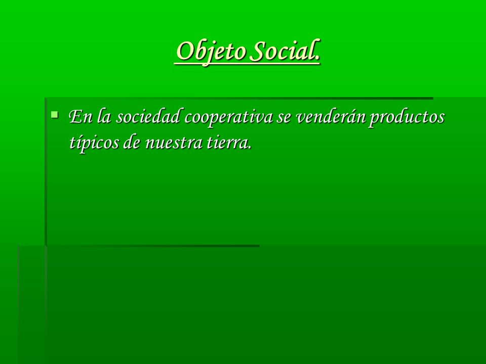 Objeto Social. En la sociedad cooperativa se venderán productos típicos de nuestra tierra.