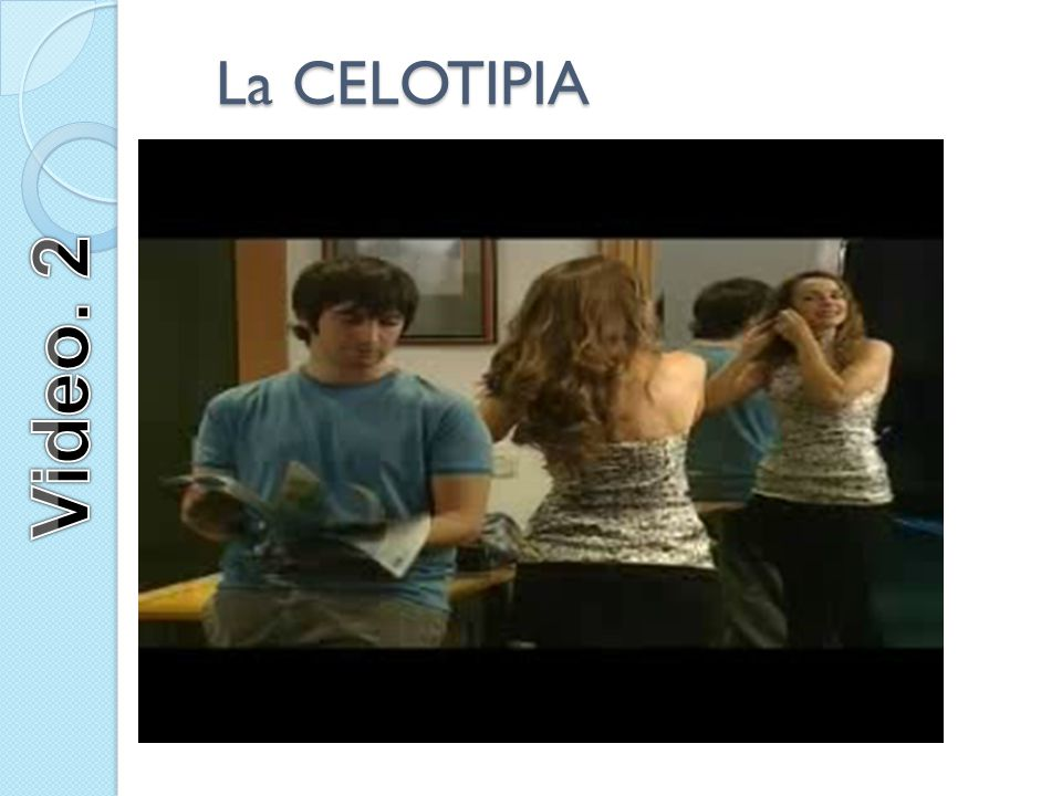 La CELOTIPIA Video. 2