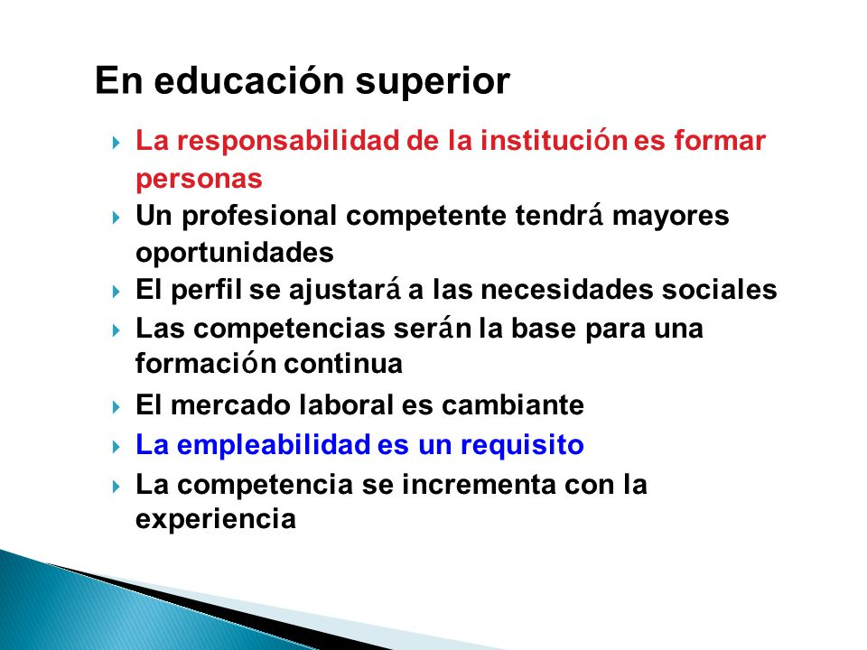 En educación superior La responsabilidad de la institución es formar personas. Un profesional competente tendrá mayores oportunidades.