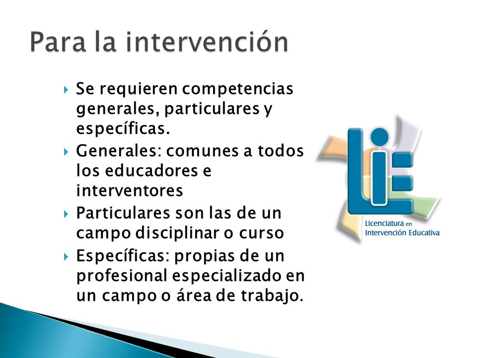 Para la intervención Se requieren competencias generales, particulares y específicas. Generales: comunes a todos los educadores e interventores.