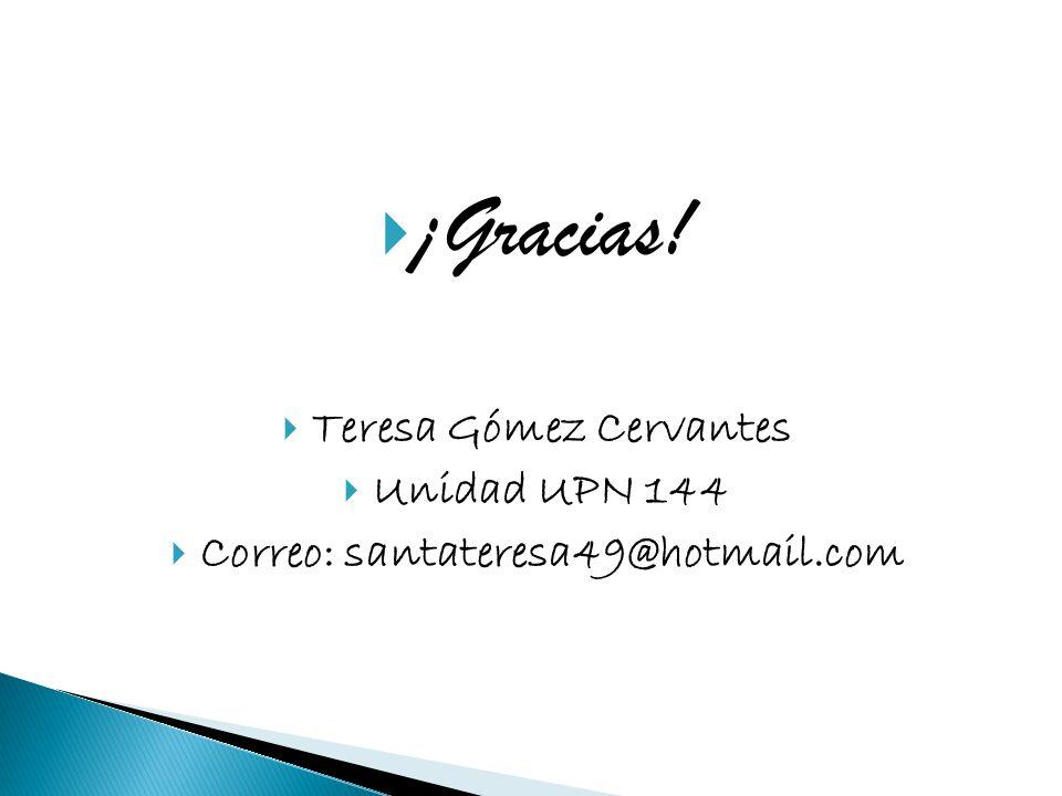 Teresa Gómez Cervantes Correo: santateresa49@hotmail.com