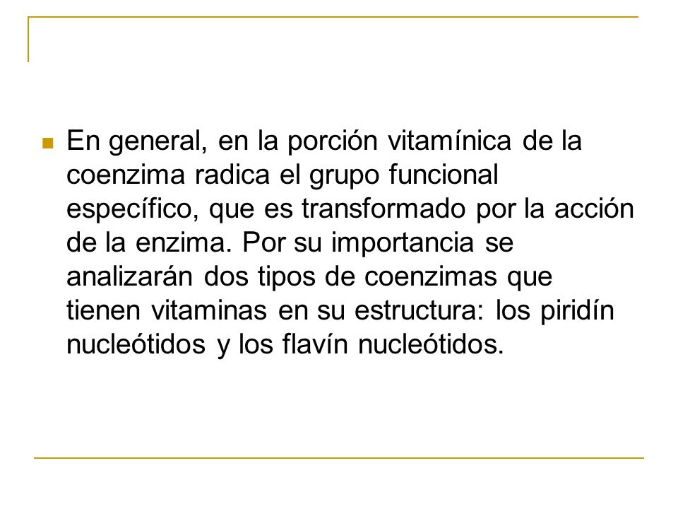 En general, en la porción vitamínica de la coenzima radica el grupo funcional específico, que es transformado por la acción de la enzima.