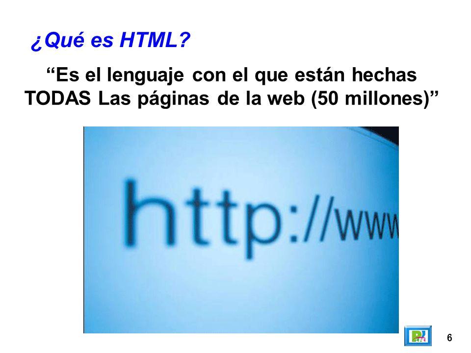 ¿Qué es HTML Es el lenguaje con el que están hechas TODAS Las páginas de la web (50 millones) 6