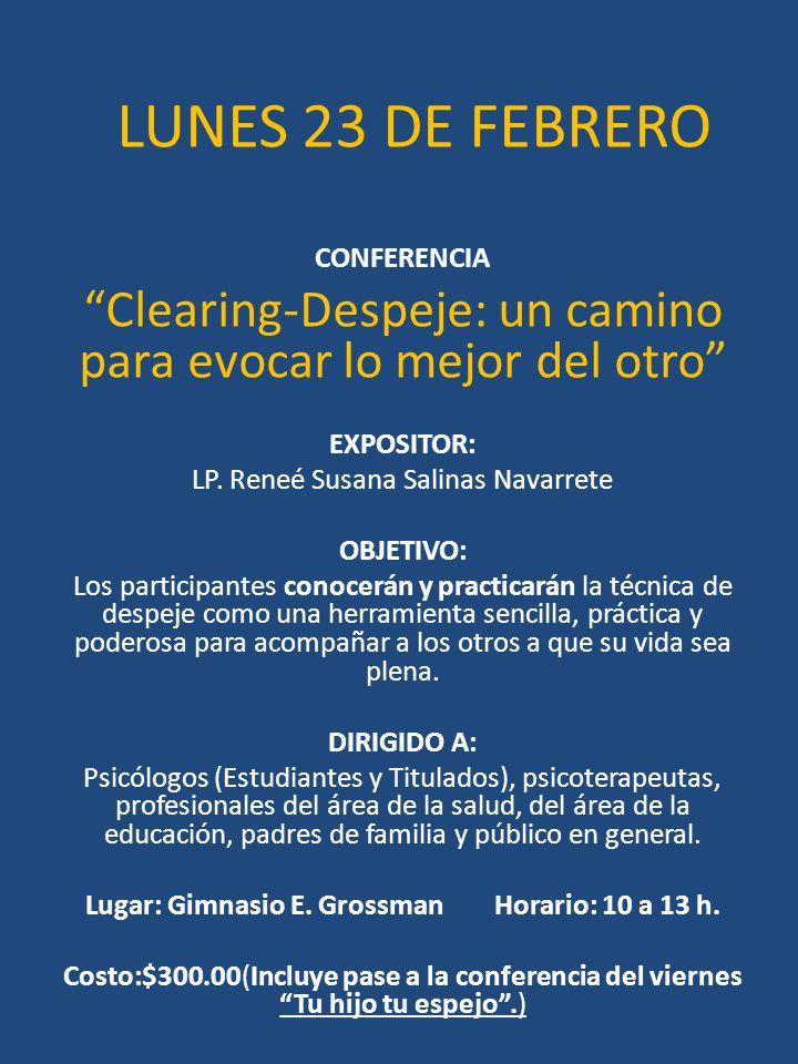 LUNES 23 DE FEBRERO CONFERENCIA. Clearing-Despeje: un camino para evocar lo mejor del otro EXPOSITOR: