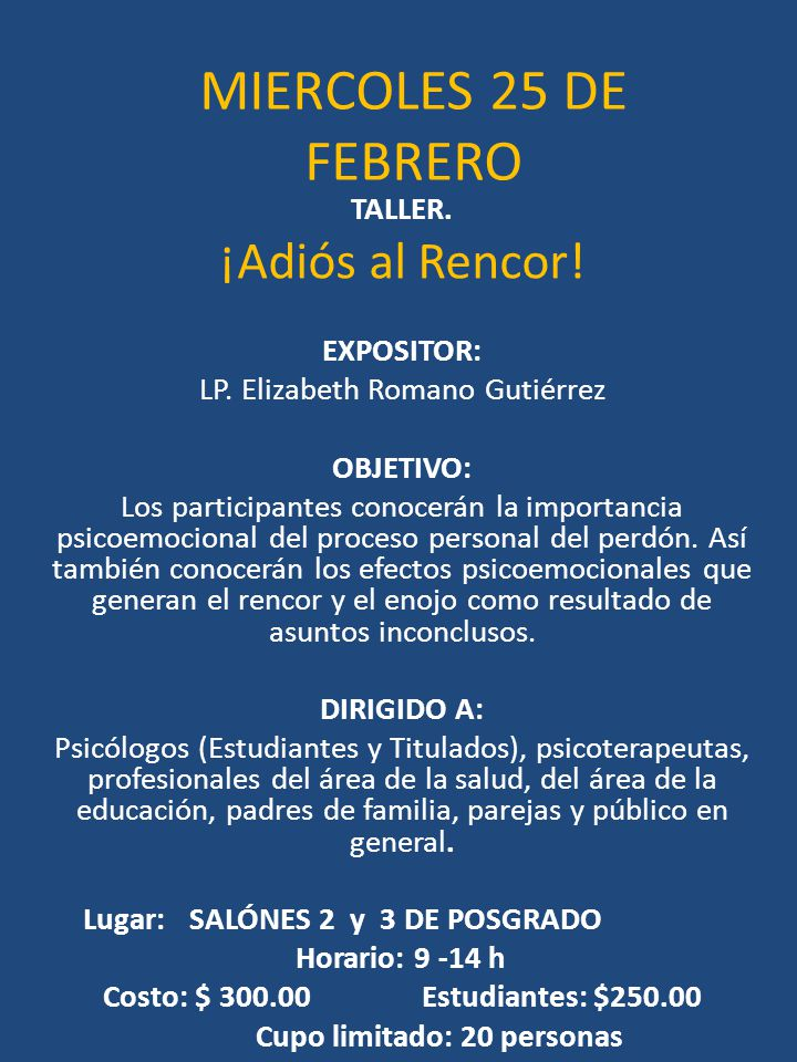 MIERCOLES 25 DE FEBRERO ¡Adiós al Rencor! TALLER. EXPOSITOR: