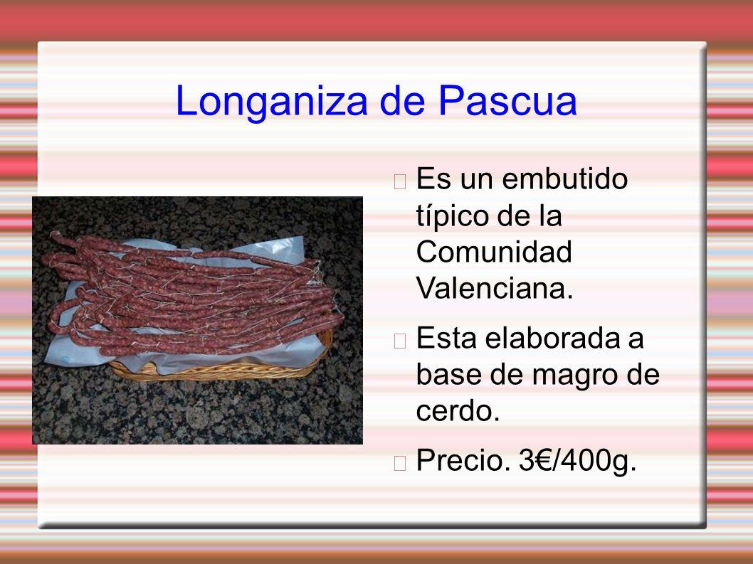 Longaniza de Pascua Es un embutido típico de la Comunidad Valenciana.