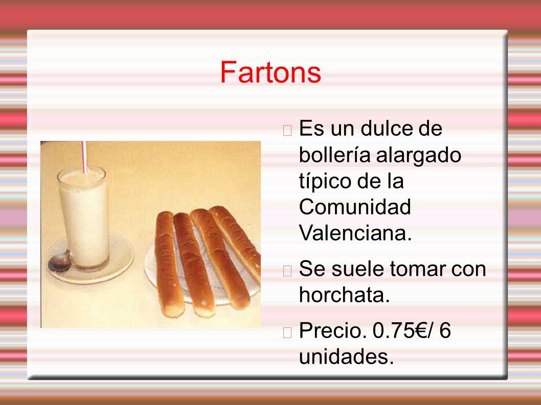 Fartons Es un dulce de bollería alargado típico de la Comunidad Valenciana. Se suele tomar con horchata.