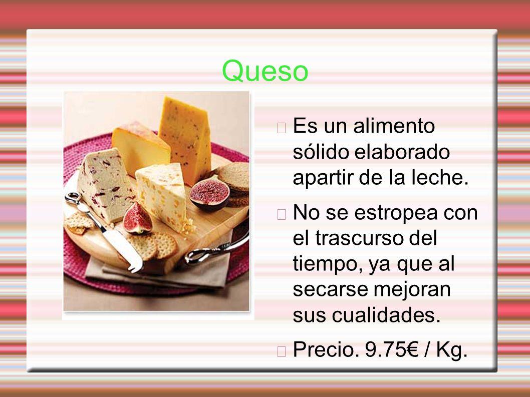 Queso Es un alimento sólido elaborado apartir de la leche.