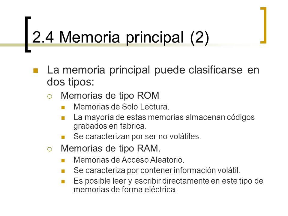 2.4 Memoria principal (2) La memoria principal puede clasificarse en dos tipos: Memorias de tipo ROM.