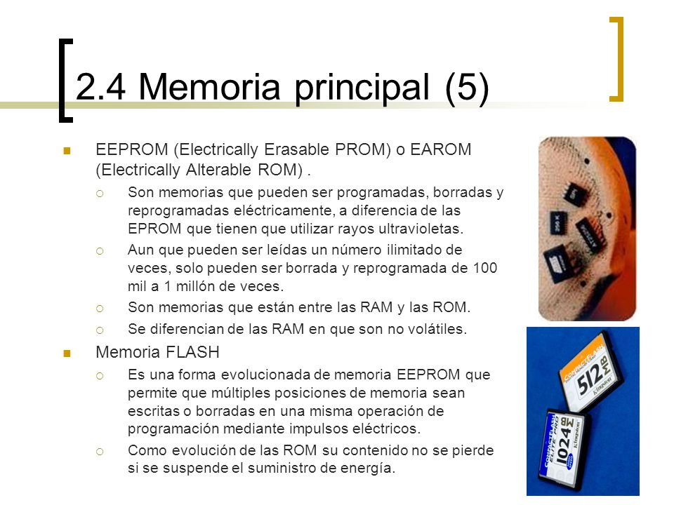2.4 Memoria principal (5) EEPROM (Electrically Erasable PROM) o EAROM (Electrically Alterable ROM) .