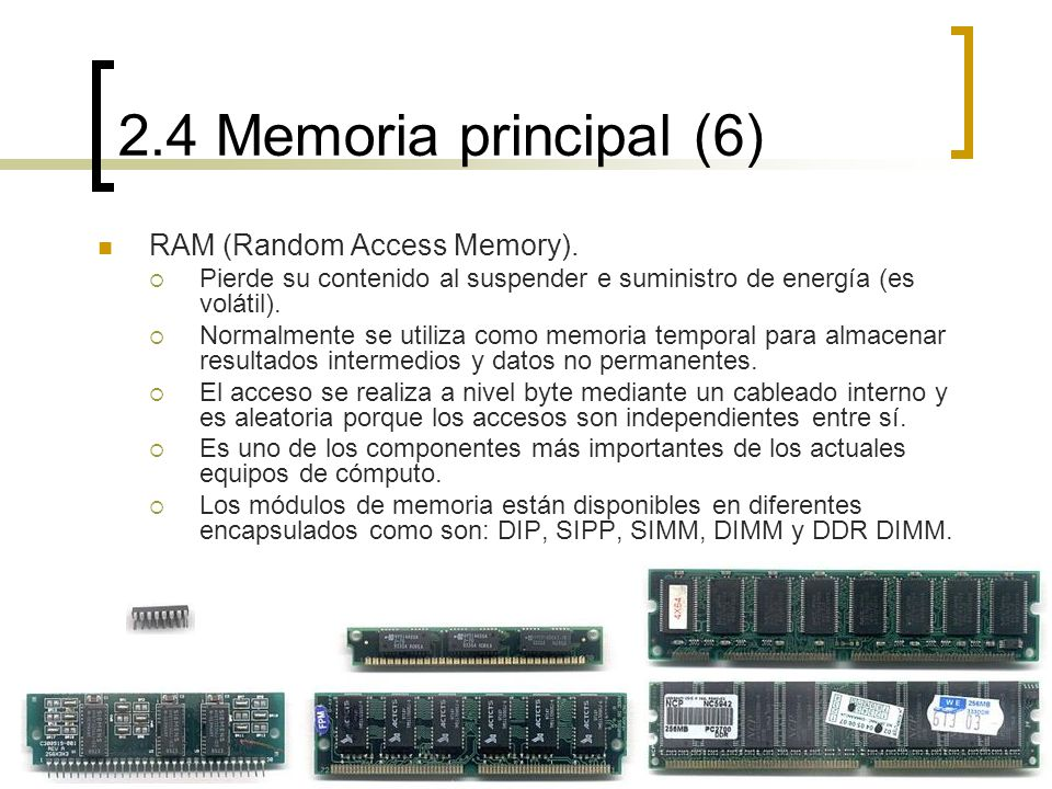 2.4 Memoria principal (6) RAM (Random Access Memory).