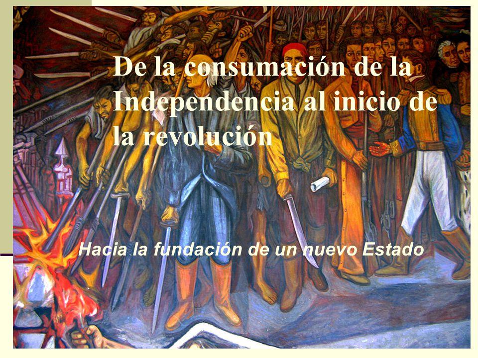 De la consumación de la Independencia al inicio de la revolución