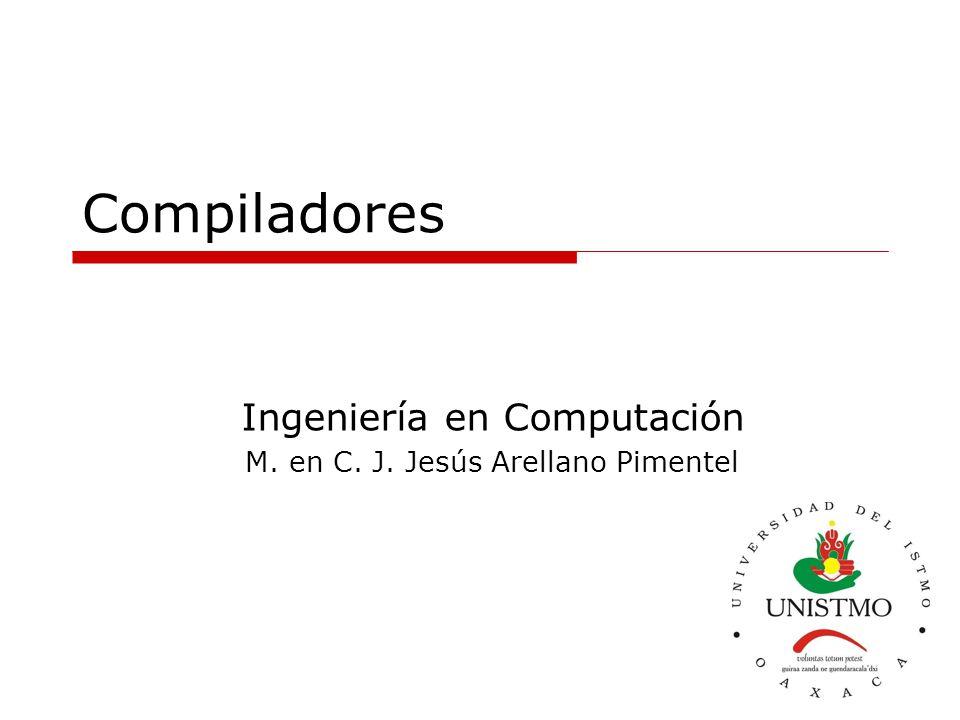 Ingeniería en Computación M. en C. J. Jesús Arellano Pimentel