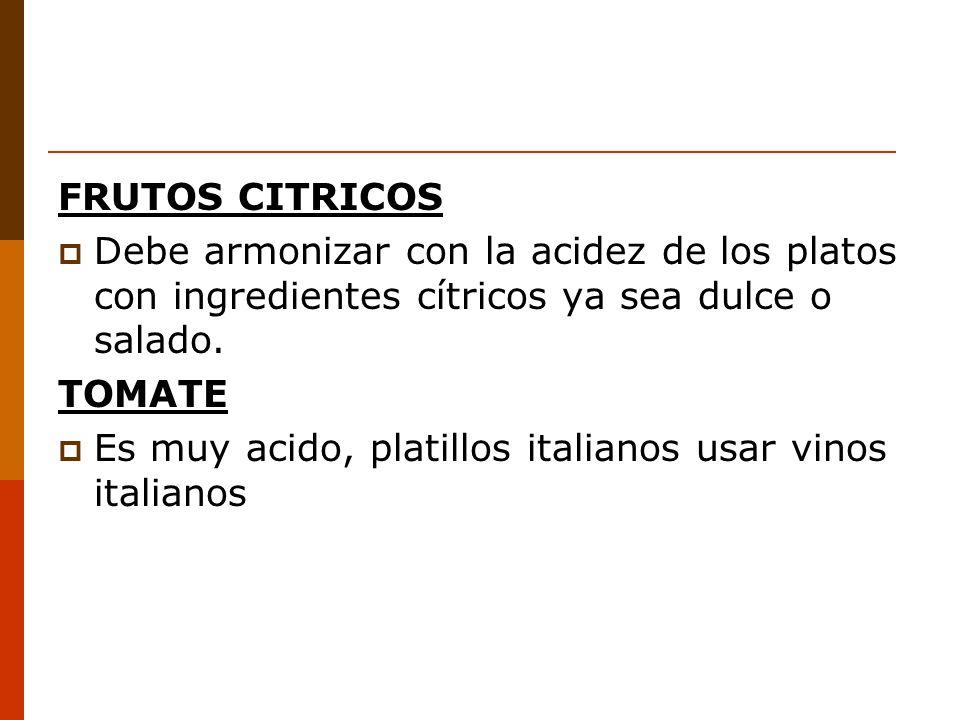 FRUTOS CITRICOS Debe armonizar con la acidez de los platos con ingredientes cítricos ya sea dulce o salado.