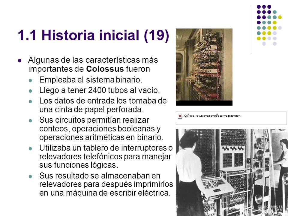 1.1 Historia inicial (19) Algunas de las características más importantes de Colossus fueron. Empleaba el sistema binario.
