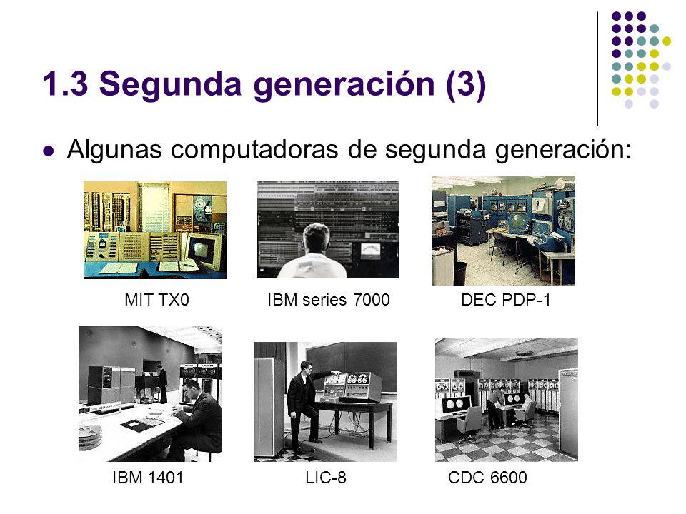 1.3 Segunda generación (3) Algunas computadoras de segunda generación: