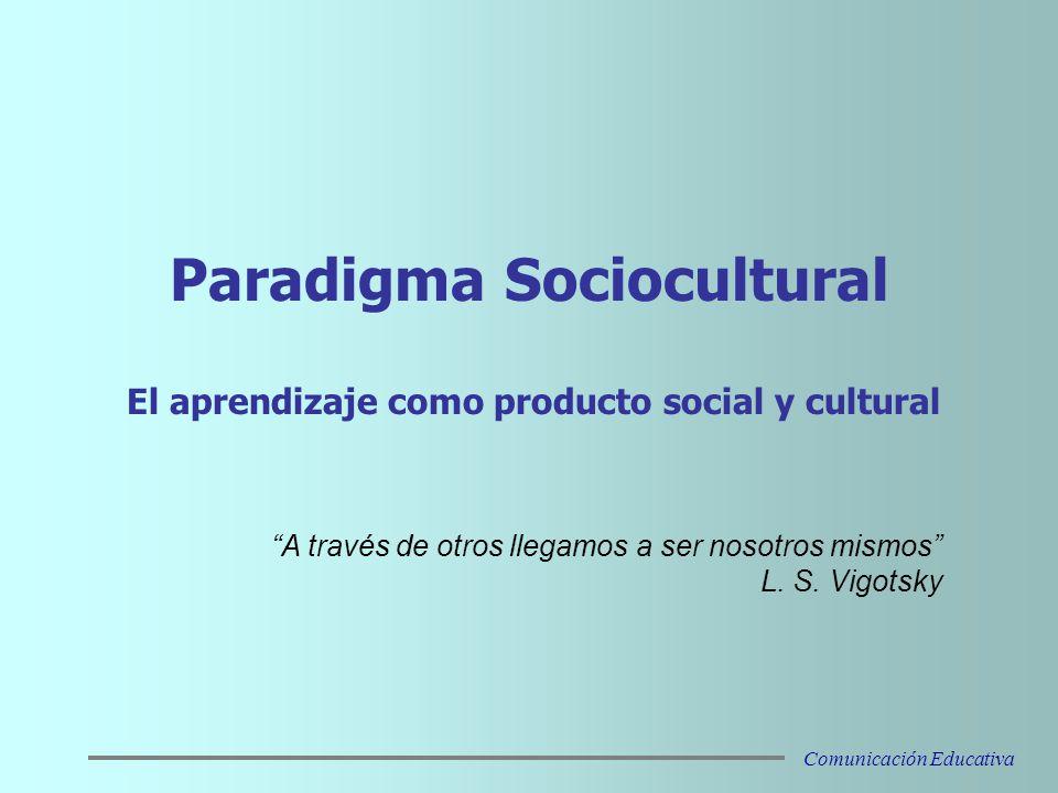 Paradigma Sociocultural El aprendizaje como producto social y cultural