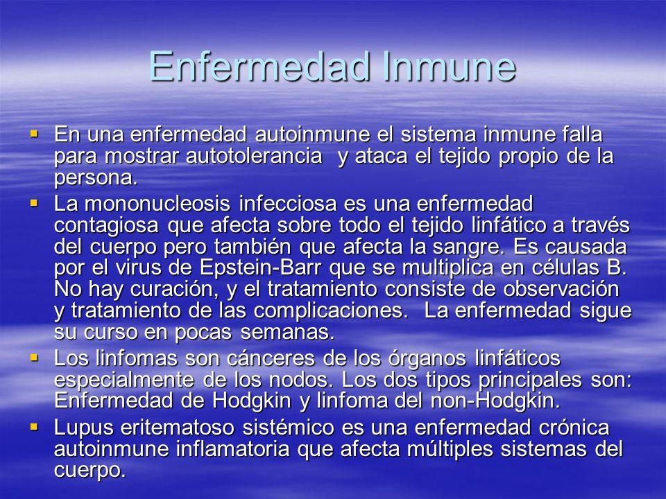 Enfermedad Inmune En una enfermedad autoinmune el sistema inmune falla para mostrar autotolerancia y ataca el tejido propio de la persona.
