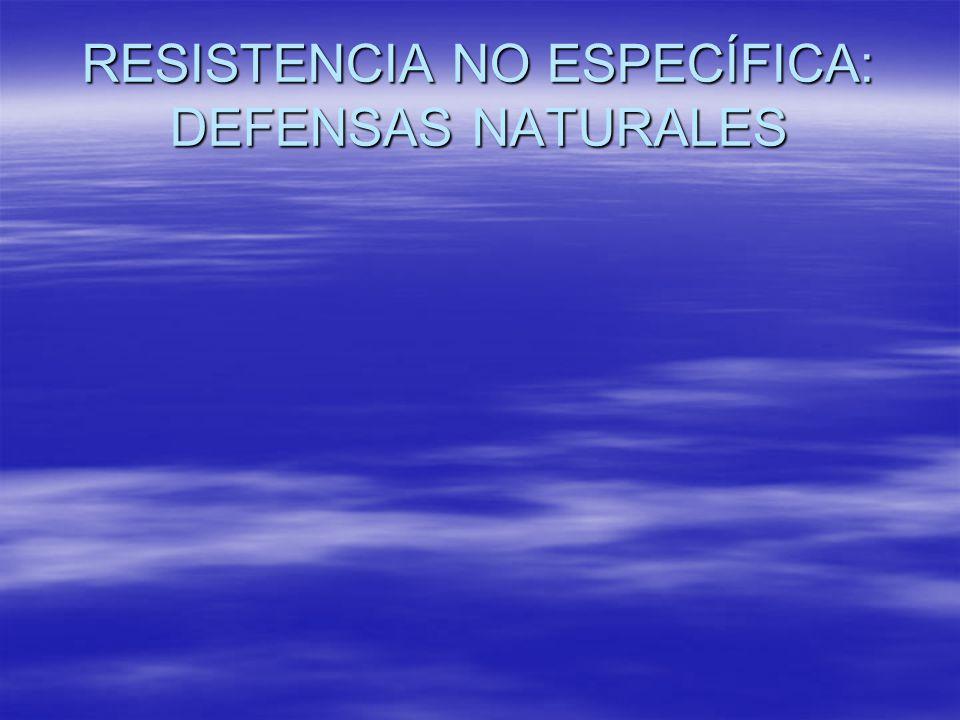 RESISTENCIA NO ESPECÍFICA: DEFENSAS NATURALES
