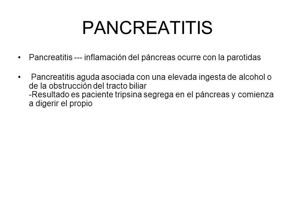 PANCREATITIS Pancreatitis --- inflamación del páncreas ocurre con la parotidas.