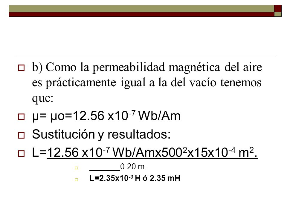 Sustitución y resultados: L=12.56 x10-7 Wb/Amx5002x15x10-4 m2.
