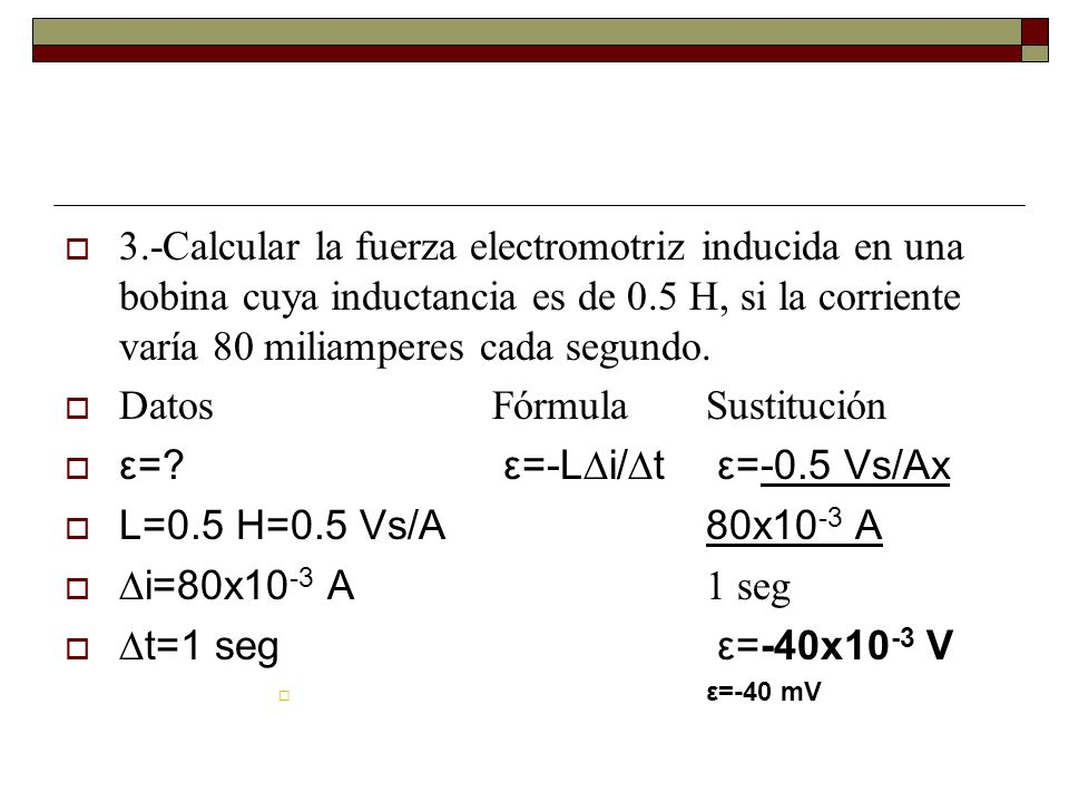 Datos Fórmula Sustitución ε= ε=-L∆i/∆t ε=-0.5 Vs/Ax