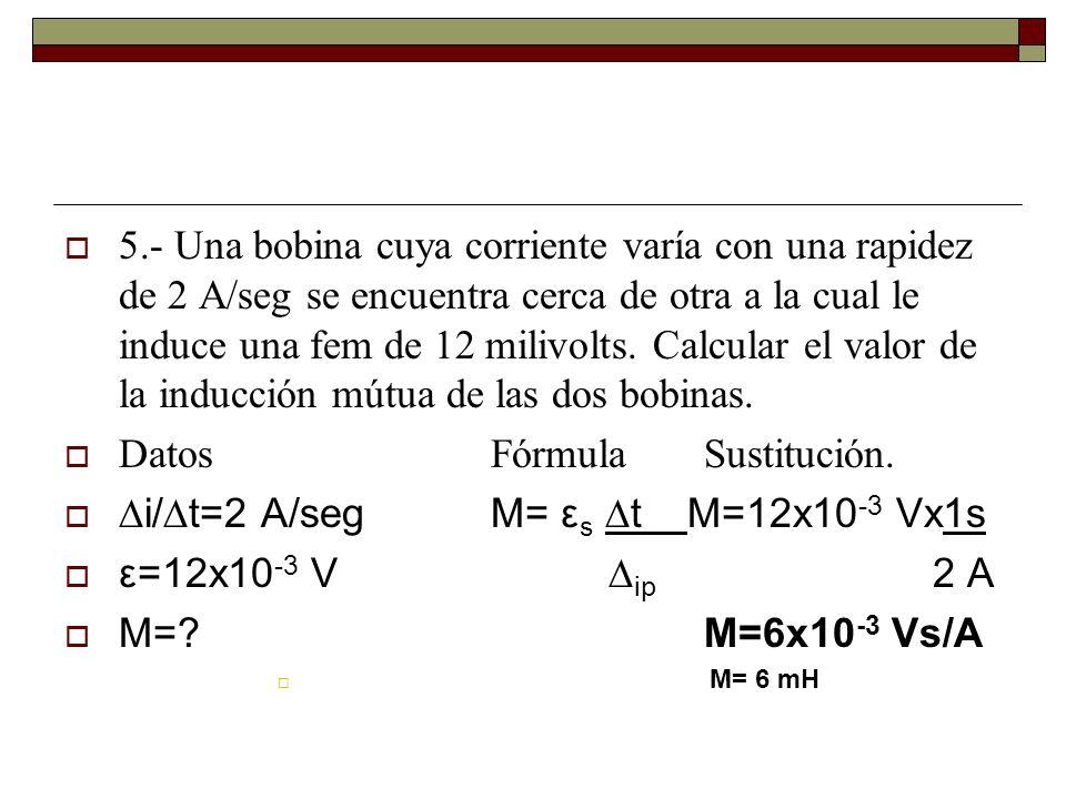 Datos Fórmula Sustitución. ∆i/∆t=2 A/seg M= εs ∆t M=12x10-3 Vx1s