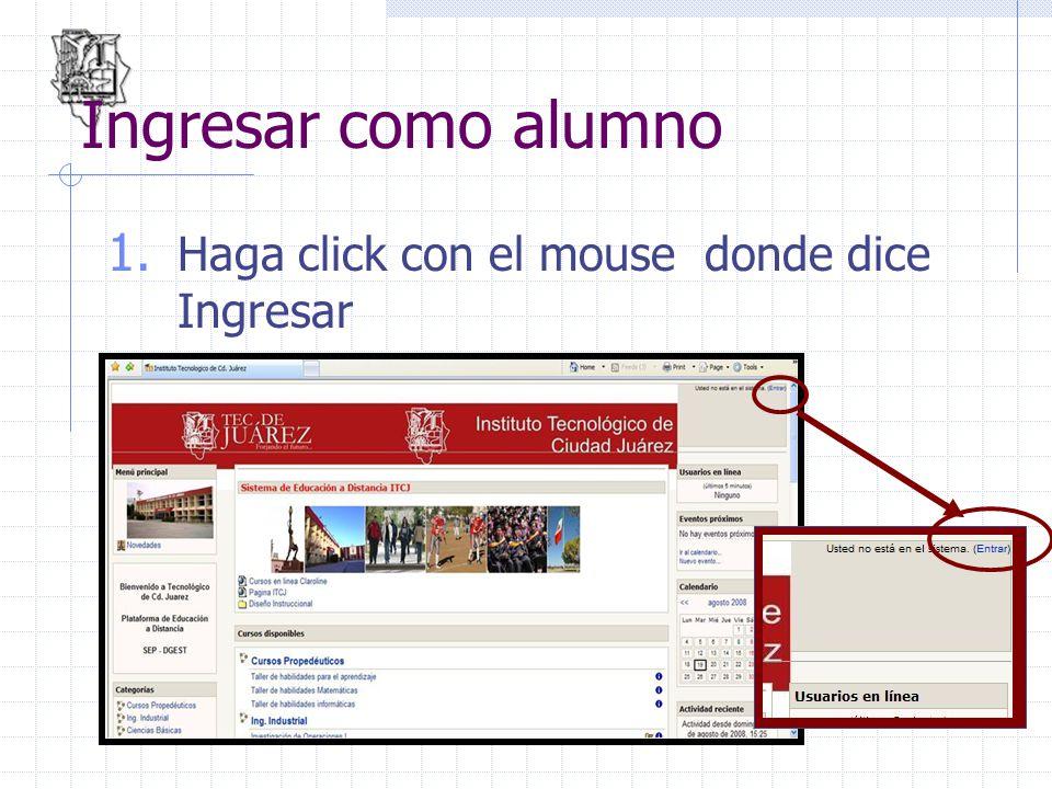 Ingresar como alumno Haga click con el mouse donde dice Ingresar