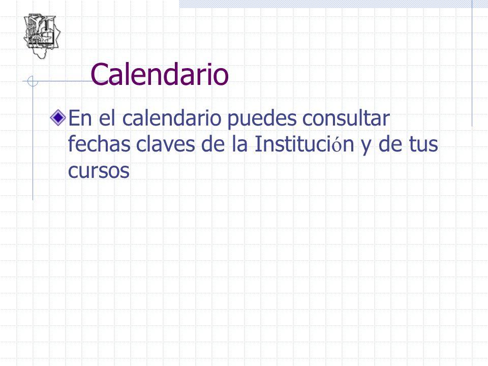Calendario En el calendario puedes consultar fechas claves de la Institución y de tus cursos