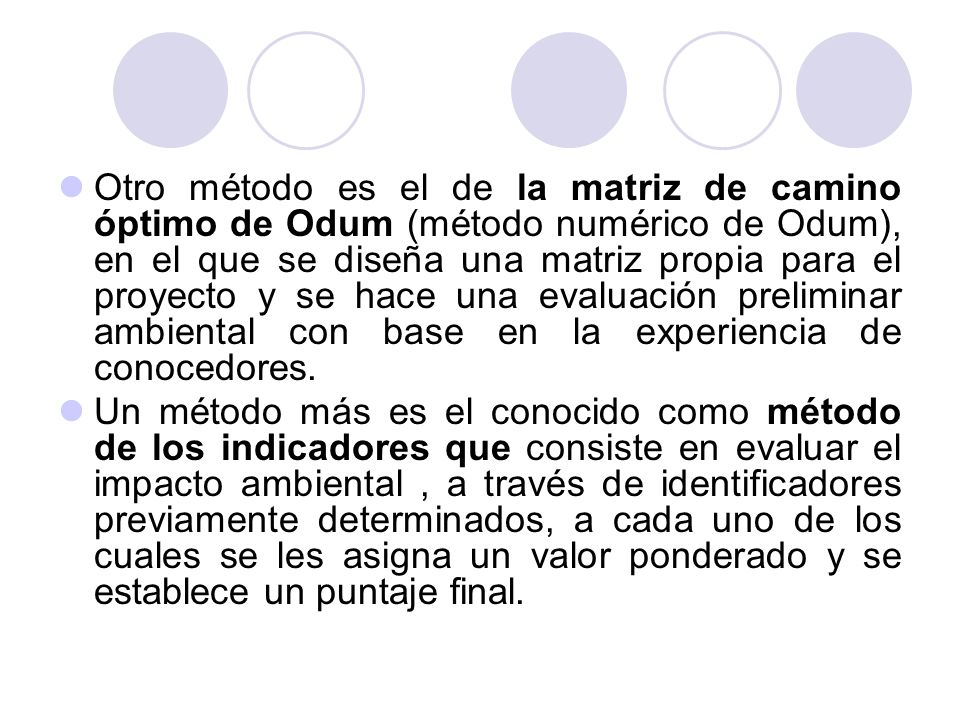 Otro método es el de la matriz de camino óptimo de Odum (método numérico de Odum), en el que se diseña una matriz propia para el proyecto y se hace una evaluación preliminar ambiental con base en la experiencia de conocedores.