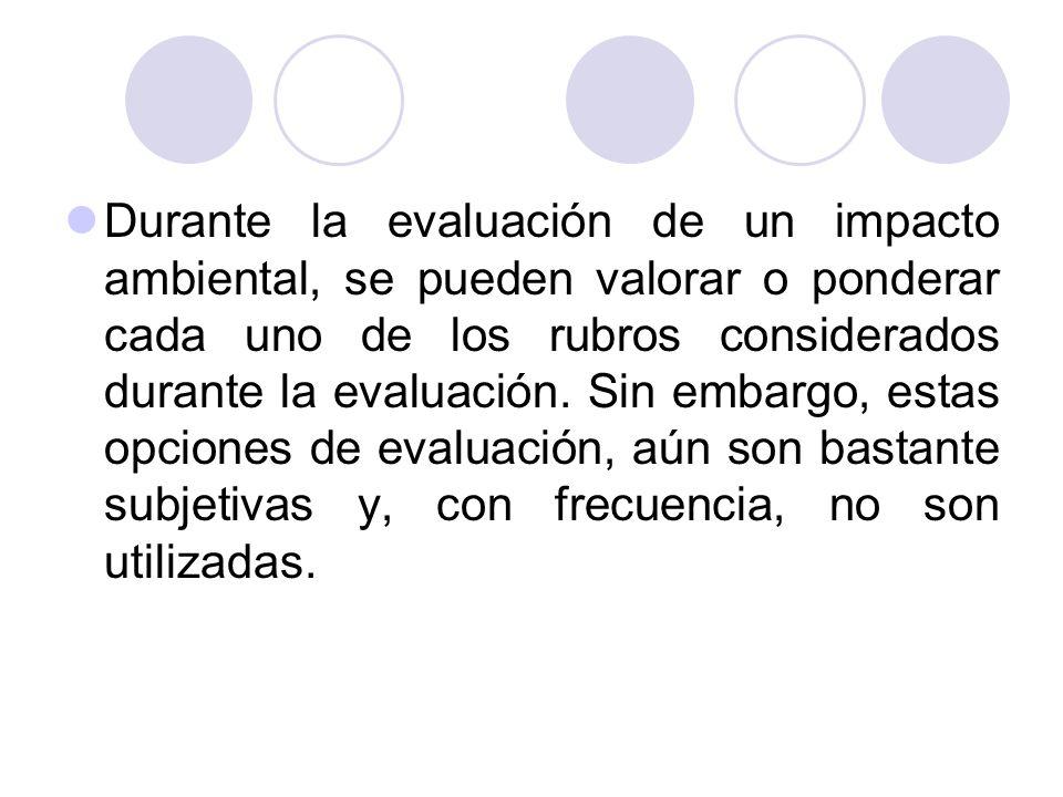 Durante la evaluación de un impacto ambiental, se pueden valorar o ponderar cada uno de los rubros considerados durante la evaluación.