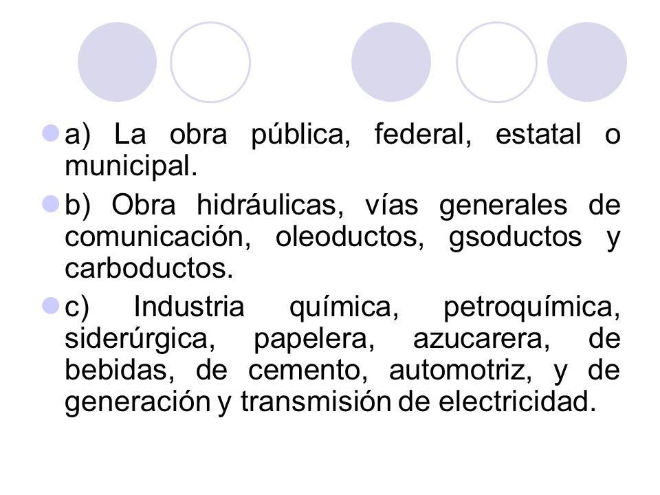 a) La obra pública, federal, estatal o municipal.