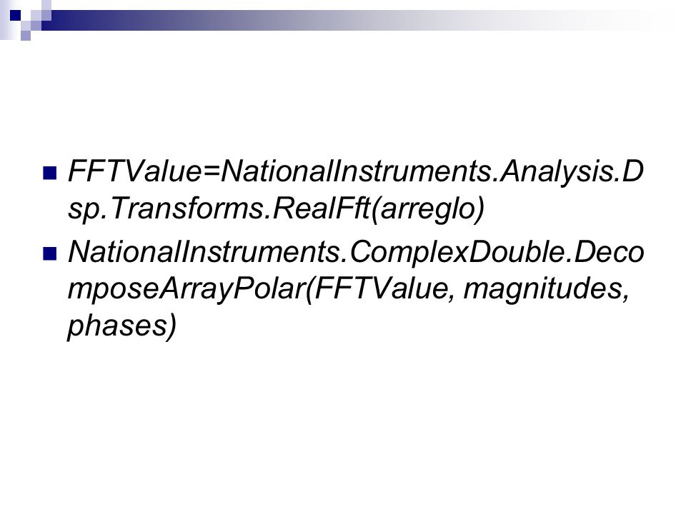 FFTValue=NationalInstruments.Analysis.Dsp.Transforms.RealFft(arreglo)