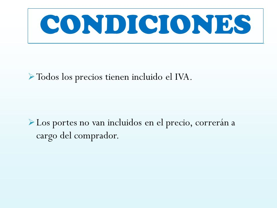CONDICIONES Todos los precios tienen incluido el IVA.