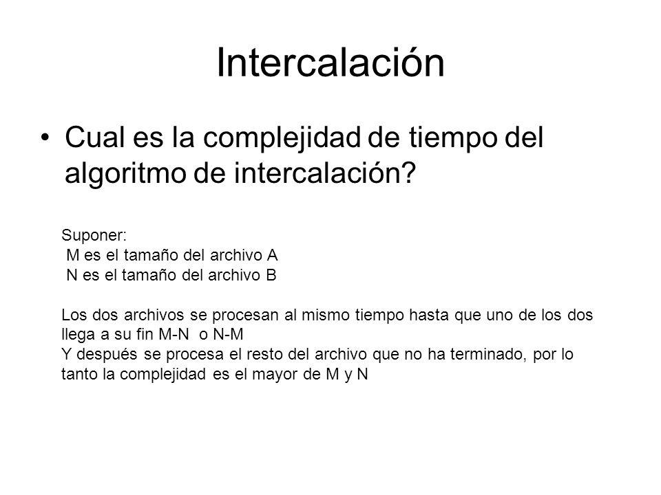 Intercalación Cual es la complejidad de tiempo del algoritmo de intercalación Suponer: M es el tamaño del archivo A.