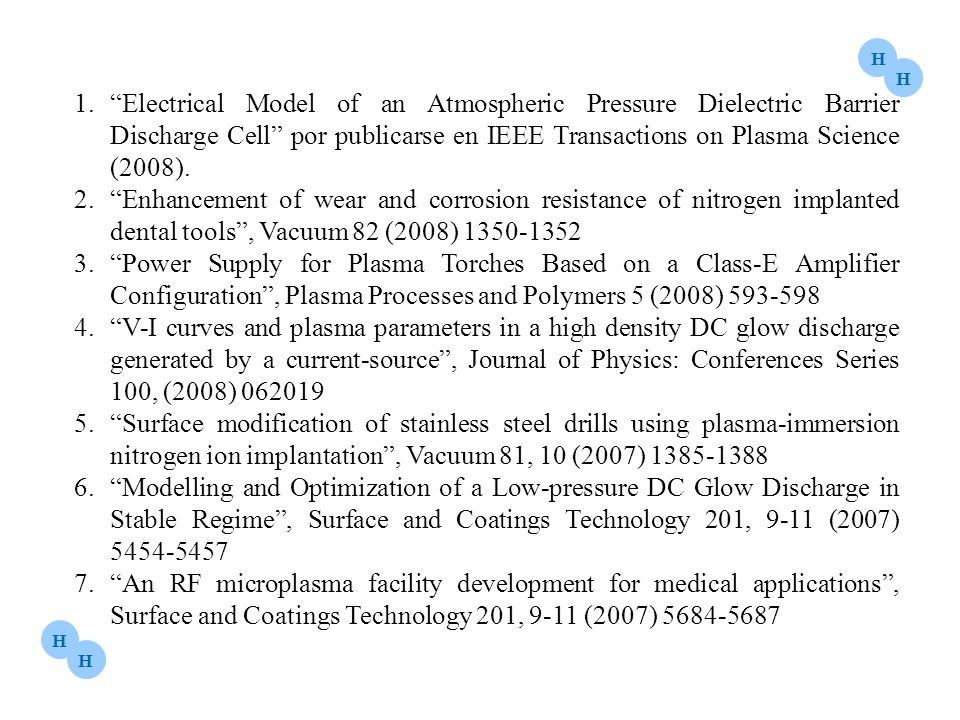H Electrical Model of an Atmospheric Pressure Dielectric Barrier Discharge Cell por publicarse en IEEE Transactions on Plasma Science (2008).
