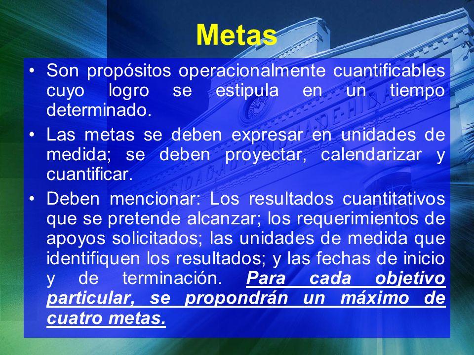Metas Son propósitos operacionalmente cuantificables cuyo logro se estipula en un tiempo determinado.
