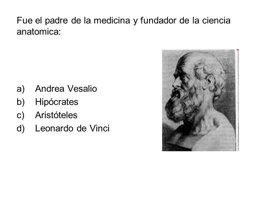 Fue el padre de la medicina y fundador de la ciencia anatomica: