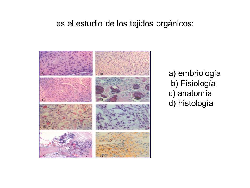 es el estudio de los tejidos orgánicos: