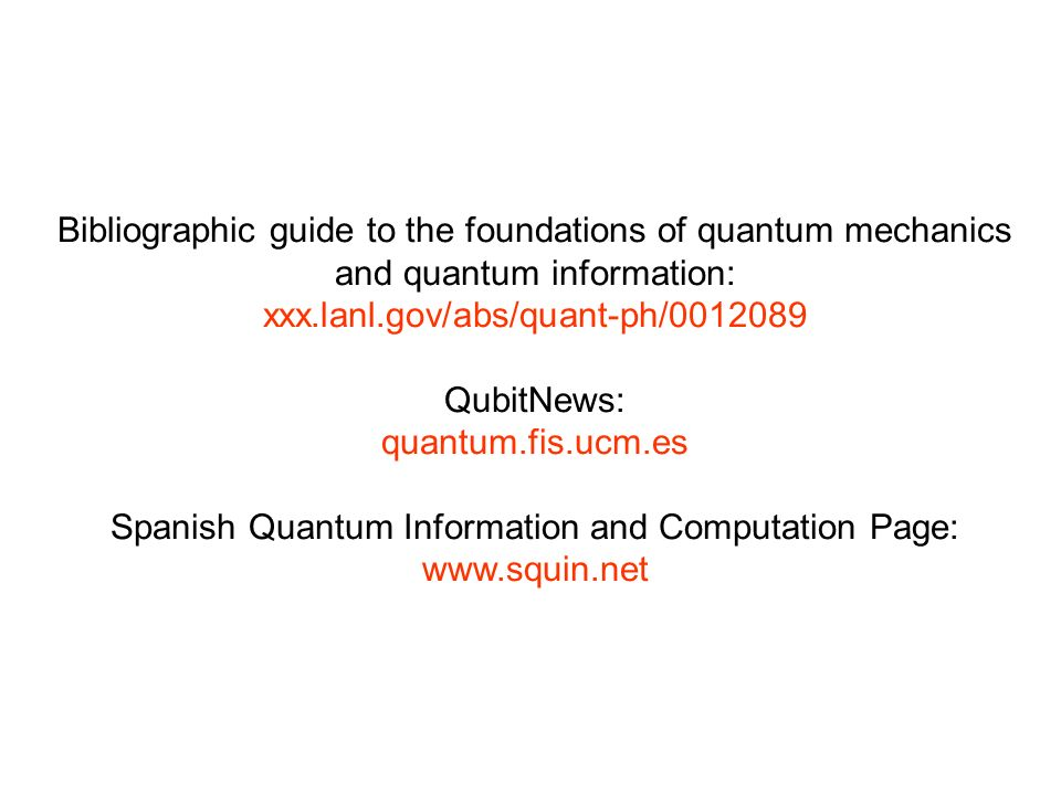 Bibliographic guide to the foundations of quantum mechanics and quantum information: xxx.lanl.gov/abs/quant-ph/0012089 QubitNews: quantum.fis.ucm.es Spanish Quantum Information and Computation Page: www.squin.net