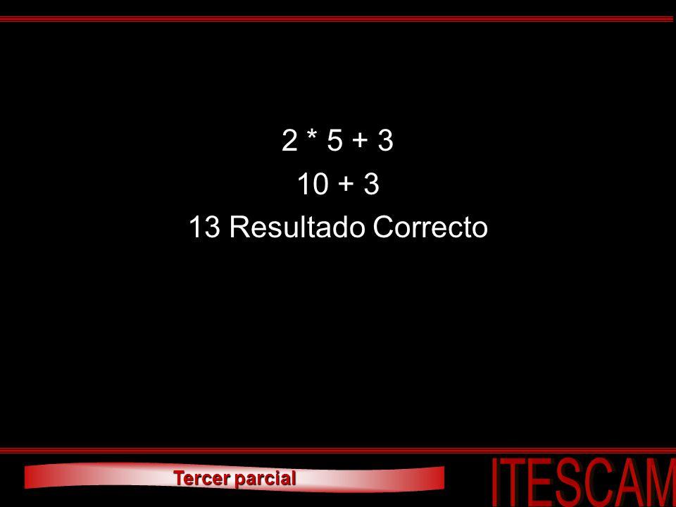 2 * 5 + 3 10 + 3 13 Resultado Correcto