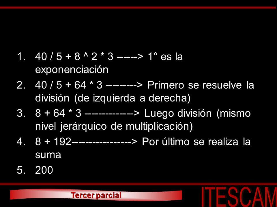 40 / 5 + 8 ^ 2 * 3 ------> 1° es la exponenciación