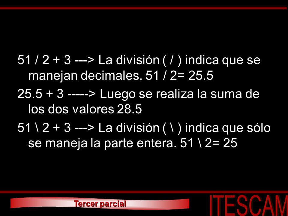 51 / 2 + 3 ---> La división ( / ) indica que se manejan decimales