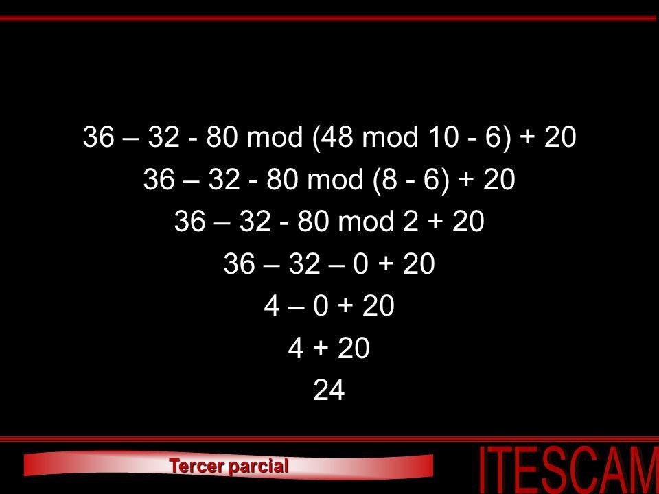 36 – 32 - 80 mod (48 mod 10 - 6) + 20 36 – 32 - 80 mod (8 - 6) + 20. 36 – 32 - 80 mod 2 + 20. 36 – 32 – 0 + 20.