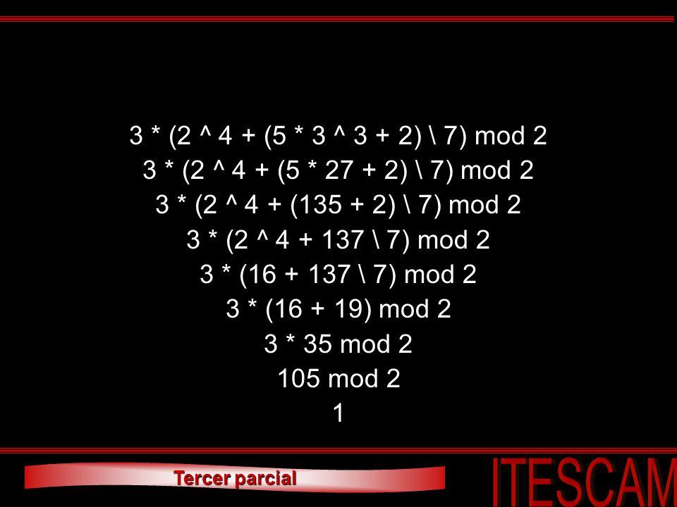 3 * (2 ^ 4 + (5 * 3 ^ 3 + 2) \ 7) mod 2 3 * (2 ^ 4 + (5 * 27 + 2) \ 7) mod 2. 3 * (2 ^ 4 + (135 + 2) \ 7) mod 2.