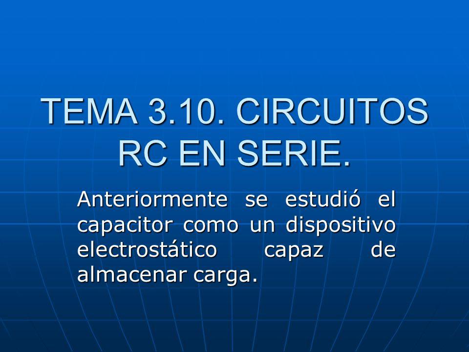TEMA 3.10. CIRCUITOS RC EN SERIE.