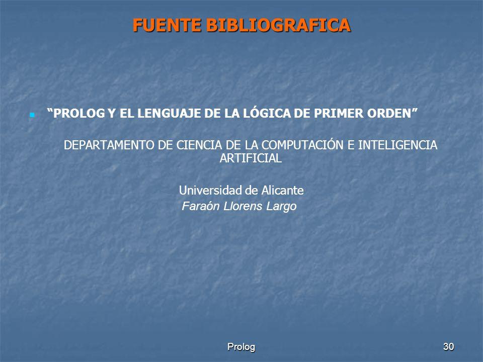FUENTE BIBLIOGRAFICA PROLOG Y EL LENGUAJE DE LA LÓGICA DE PRIMER ORDEN DEPARTAMENTO DE CIENCIA DE LA COMPUTACIÓN E INTELIGENCIA ARTIFICIAL.