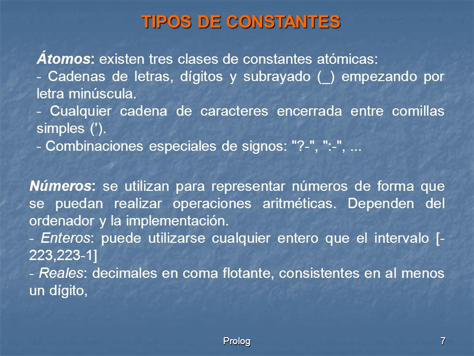 TIPOS DE CONSTANTES Átomos: existen tres clases de constantes atómicas: - Cadenas de letras, dígitos y subrayado (_) empezando por letra minúscula.