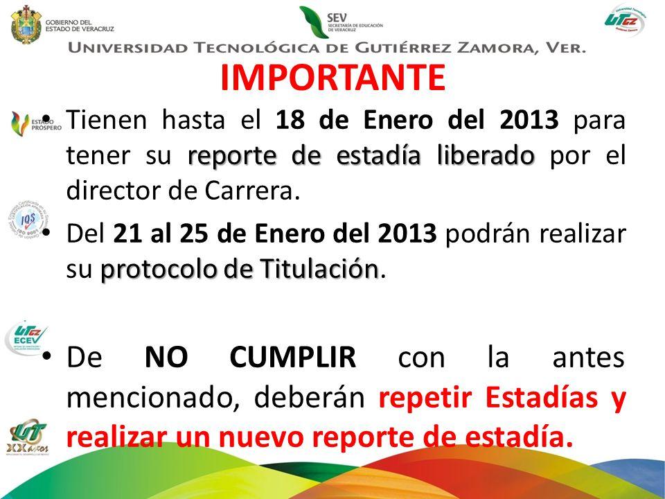 IMPORTANTE Tienen hasta el 18 de Enero del 2013 para tener su reporte de estadía liberado por el director de Carrera.