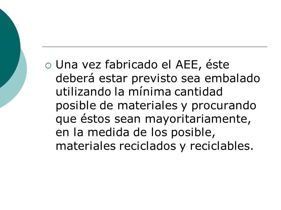 Una vez fabricado el AEE, éste deberá estar previsto sea embalado utilizando la mínima cantidad posible de materiales y procurando que éstos sean mayoritariamente, en la medida de los posible, materiales reciclados y reciclables.
